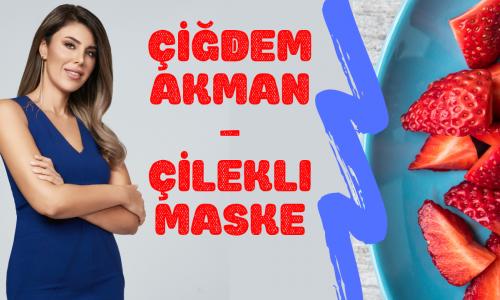 Çiğdem Akman – Çilekli Maske Tarifi